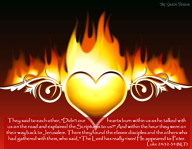 Luke 24 Didn't our hearts burn within us when He talked...