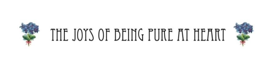 the joys of being pure at heart