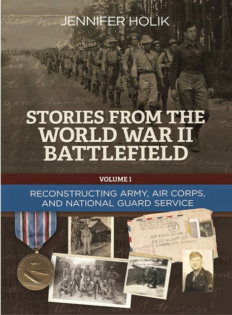 Jennifer Holik announces the release of her latest book, Stories from the World War II Battlefield Volume 1: Reconstructing Army, Air Corps, and National Guard Service, the first in a new series on World War II records and stories.