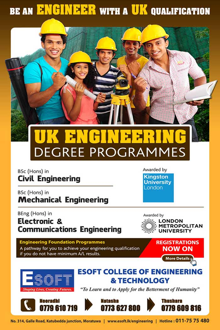 Being an engineer is a dream for most of the students who enter in to Mathematics stream. But very few of Sri Lankan students can realize their engineering dreams due to fierce competition for the entry to State university system. Hence students are moving to other disciplines to secure employments despite their desire.  ESOFT College of Engineering envisages in students to realize engineering dream with prestigious British Universities. We conduct BSc (Hons) degrees in Civil & Mechanical Engineering, Kingston University London and BEng (Hons) in Electronic and Communications Engineering from London Metropolitan University.