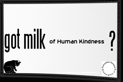 Got Milk of Human Kindness?