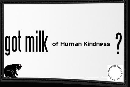 Got Milk of Human Kindness?