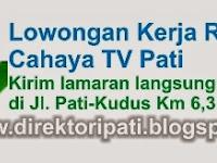 Lowongan Kerja Terbaru Cahaya TV Pati