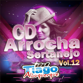 Dj Tiago Albuquerque - Arrocha Sertanejo Vol.12
