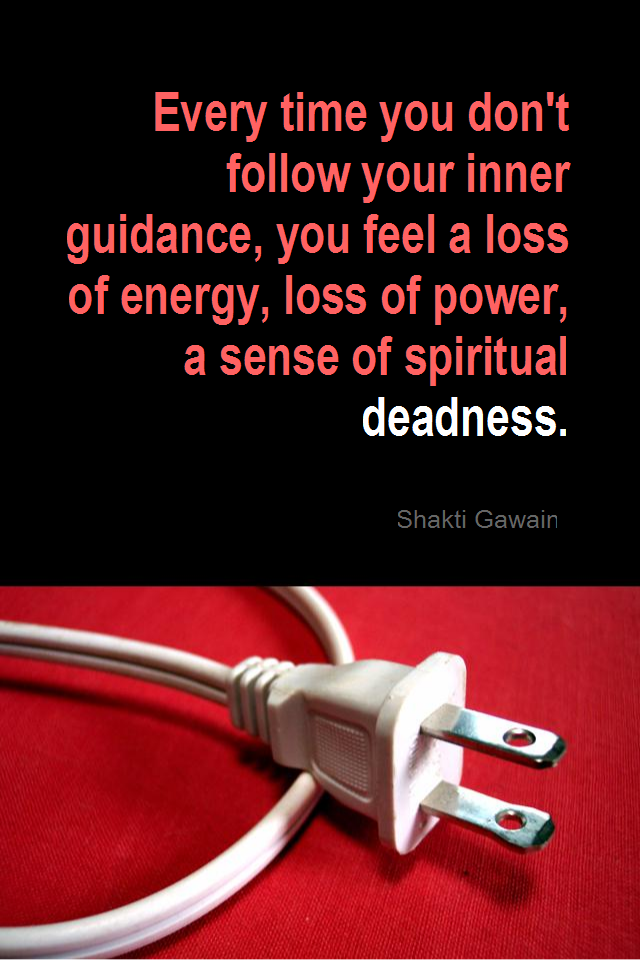 visual quote - image quotation for INTUITION - Every time you don't follow your inner guidance, you feel a loss of energy, loss of power, a sense of spiritual deadness. - Shakti Gawain