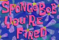 SpongeBob SquarePants You Are Fired