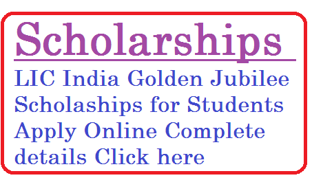 SCHEME OF 'LIC GOLDEN JUBILEE SCHOLARSHIP' FOR STUDENTS BELONGING TO THE ECONOMICALLY WEAKER FAMILIES FOR PURSUING HIGHER STUDIES.lic-india-golden-jubilee-scholarships-licindia.in-apply-online