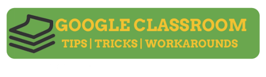 Google Classroom Tips Tricks and Workaround | John R. Sowash | ElectricEducator.com