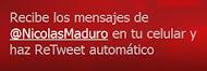 recibe los Tuits de @NicolasMaduro por SMS