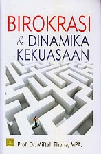 toko buku rahma: buku BIROKRASI DAN DINAMIKA KEKUASAAN, pengarang miftah thoha, penerbit kencana
