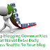 Top Blogging Communities That Would Drive Daily Mass Traffic To Your Blog