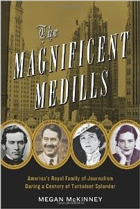 dynasts of the daily press - 'the magnificent medills: america's royal family of journalism during a century of turbulent splendor'