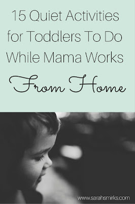 15 Quiet Activities for Toddlers to do While Mama works from home | Sarah Smirks:  The Marketing Mama Blog