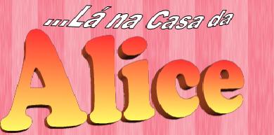Lá na Casa da Alice...