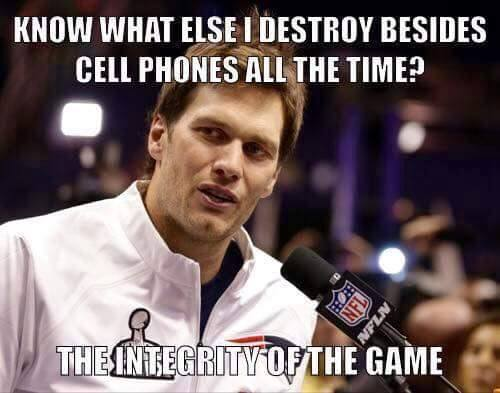 know what else I destroy besides cell phones all the time? the integrity of the game. - #cellphones, #TomBrady, #integrity,#theintegrityofthegame, #destroy,
