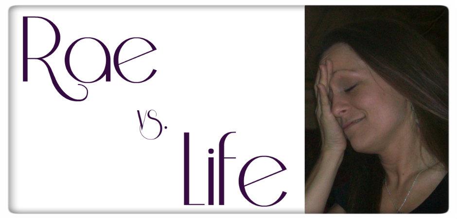 Rae vs. Life