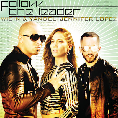 Wisin & Yandel - Follow The Leader (feat. Jennifer Lopez) Lirik dan Video