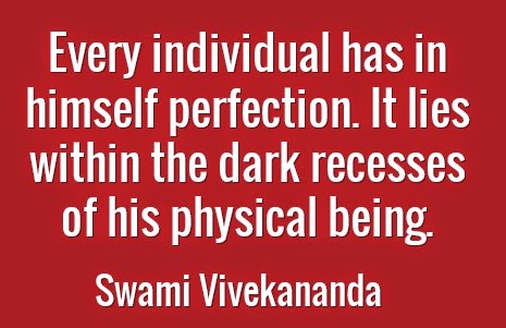 Every individual has in himself perfection. It lies within the dark recesses of his physical being.