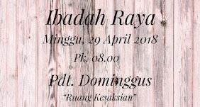 Ibadah Raya, Minggu 29 April 2018 Jam 08.00
