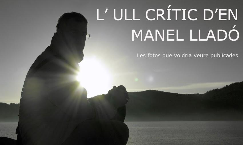 L'ULL CRÍTIC D'EN MANEL LLADÓ