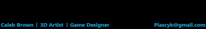 Caleb Brown - 3D Artist/Game Designer