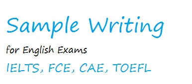 Sample Writing for English Exams - IELTS, FCE, CAE, TOEFL