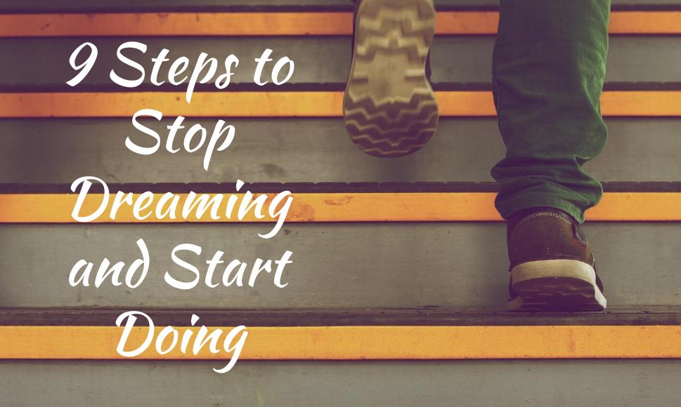 9 Langkah Untuk Berhenti Bermimpi dan Mulai Melakukan