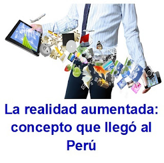 La realidad aumentada: Concepto que llegó al Perú