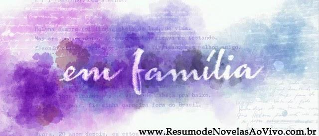 Resumo Semanal Novela Em Familia Ao Vivo Hoje