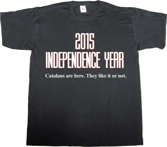 catalonia independence freedom 2015 independence day movie fun catalan catalan way països catalans t-shirt ephemeral-t-shirts