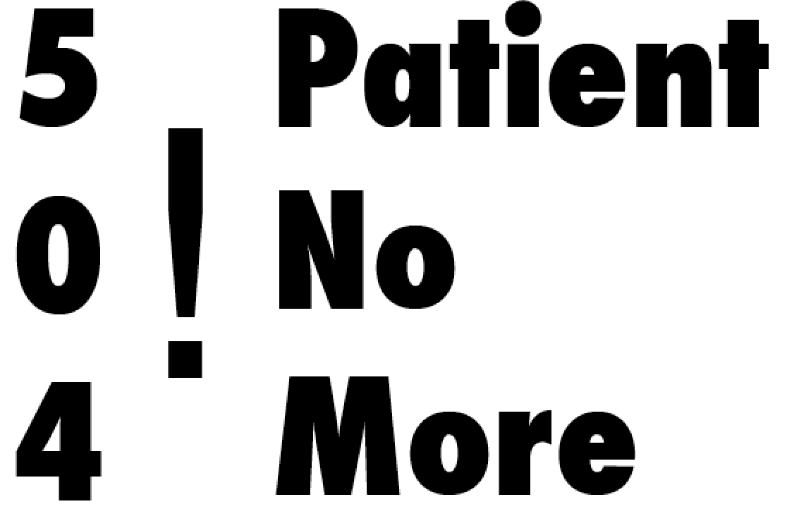 "504 Patient No More logo in bold text. 504 is stacked on the left with a large exclamation mark to its right and the words ""Patient No More"" justified left to the right of the exclamation mark."