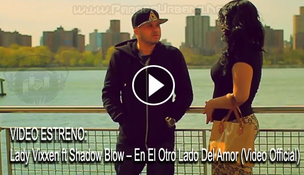 VIDEO ESTRENO - Lady Vixxen ft Shadow Blow – En El Otro Lado Del Amor (Video Official)