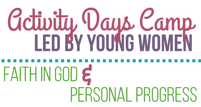 Activity Days Camp led by the Young Women! Perfect for Faith in God & Personal Progress!