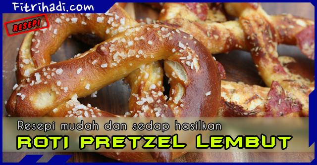 Resepi Roti Pretzel Homemade Lembut Mudah Dan Sedap