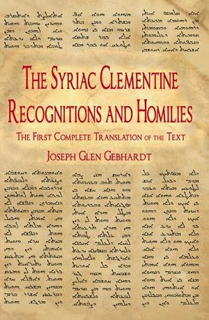 The Syriac Clementine Recognitions and Homilies The First Complete Translation of the Text Joseph Glen Gebhardt