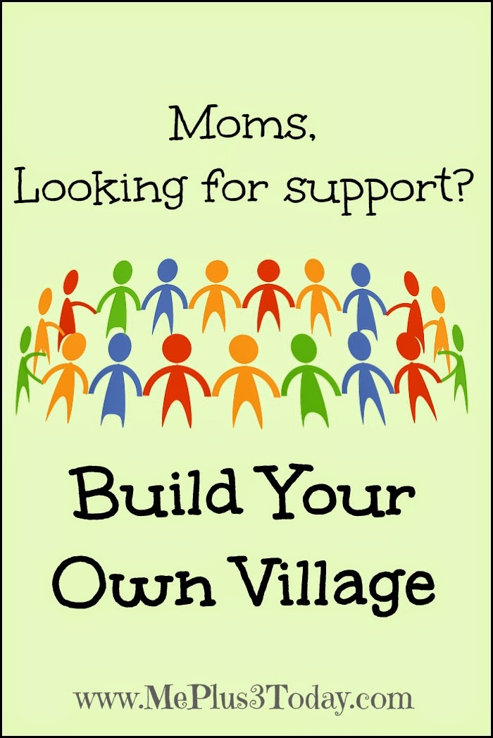 Moms, Looking for Support? Build Your Own Village because it won't build itself! - www.MePlus3Today.com #motherhood #parenting #community