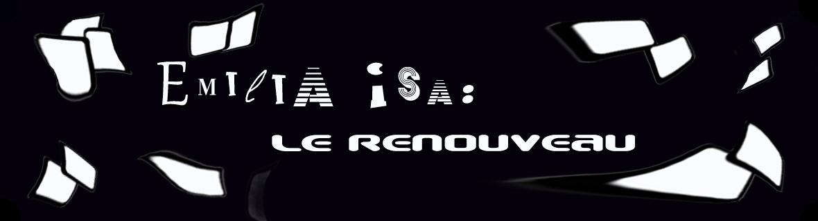 Emilia Isa : Le renouveau