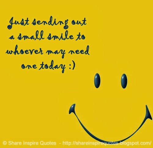 Just Sending Out A Small Smile To Whoever May Need One Today Share Inspire Quotes