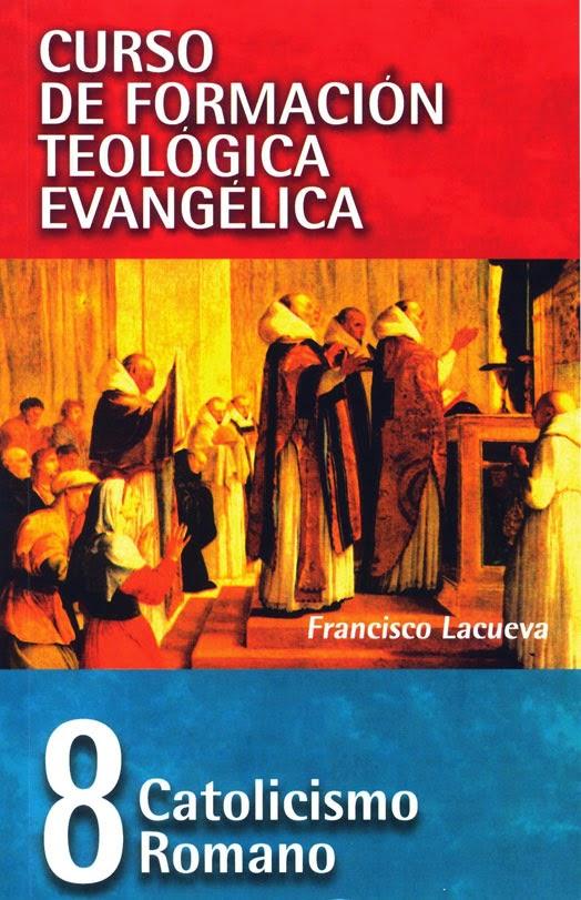 Curso De Formación Teológica Evangélica-Tomo 8-Catolicismo Romano-