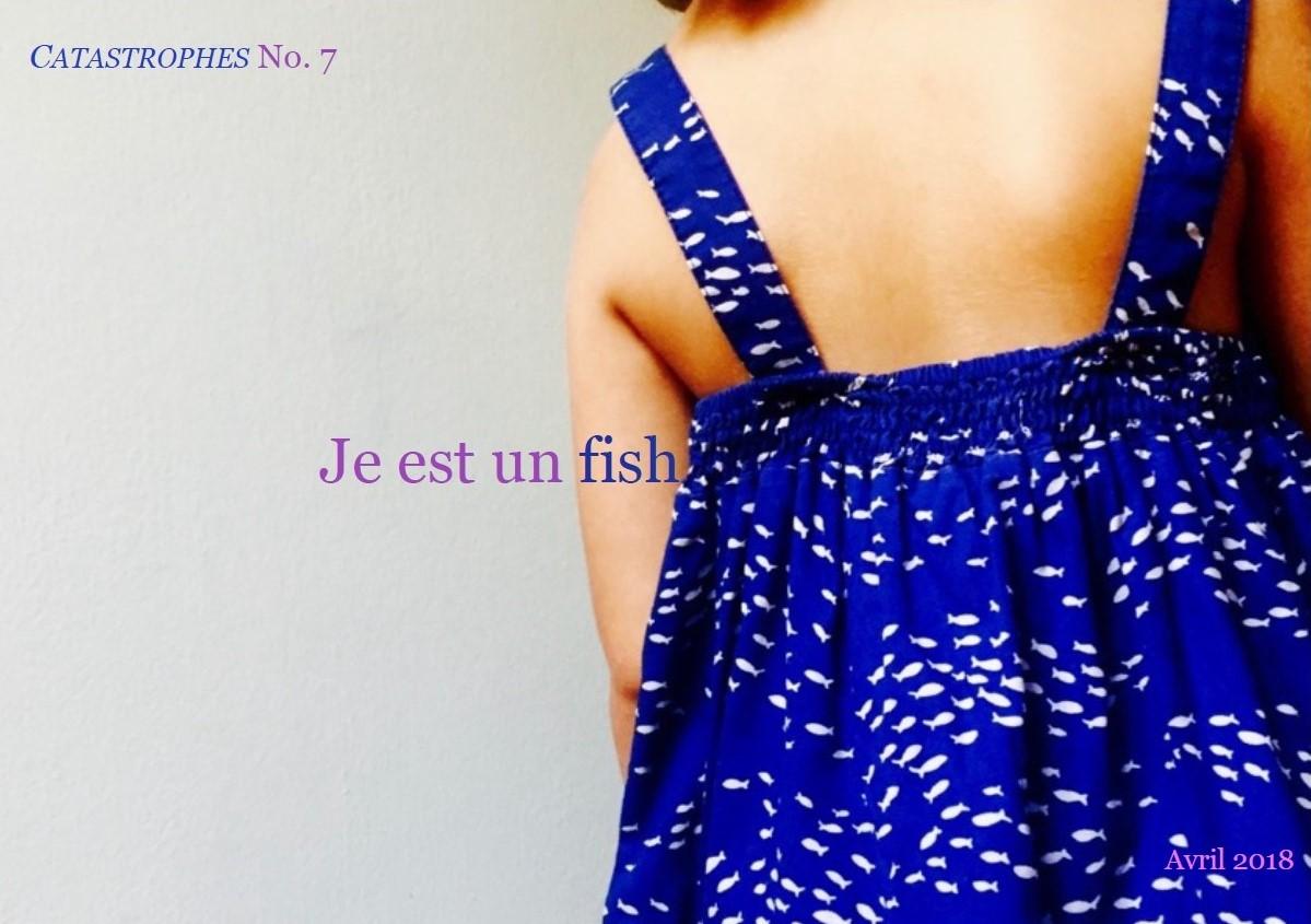 REVUE CATASTROPHES N° 7, ''Je est un fish'', AVRIL 2018