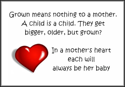 Grown means nothing to a mother. A child is a child. They get bigger, older, but gown ?