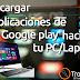 Tutorial: Descargar Aplicaciones de Google Play hacia tu PC/Laptop