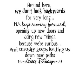 We Don't look Back Walt Disney Quote