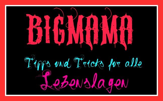BigMama Tipps und Tricks für alle Lebenslagen