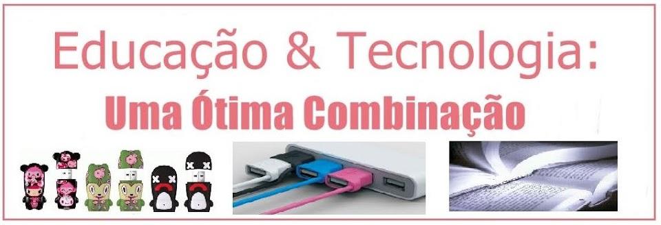 Educação & Tecnologia:Uma Ótima Combinação