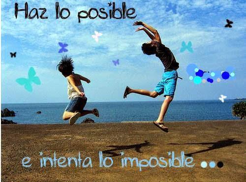 Frases Para La Vida: Haz Lo Posible E Intenta Lo Imposible