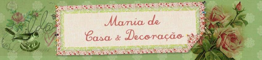 Mania de Casa & Decoração