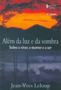 ALEM DA LUZ E DA SOMBRA: SOBRE O VIVER, O MORRER E O SER - Jean-Yves Leloup