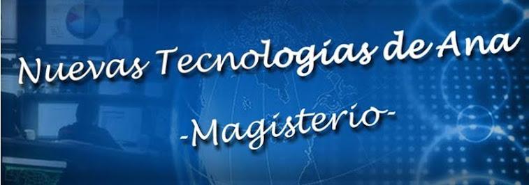 Nuevas Tecnologías de Ana - Magisterio