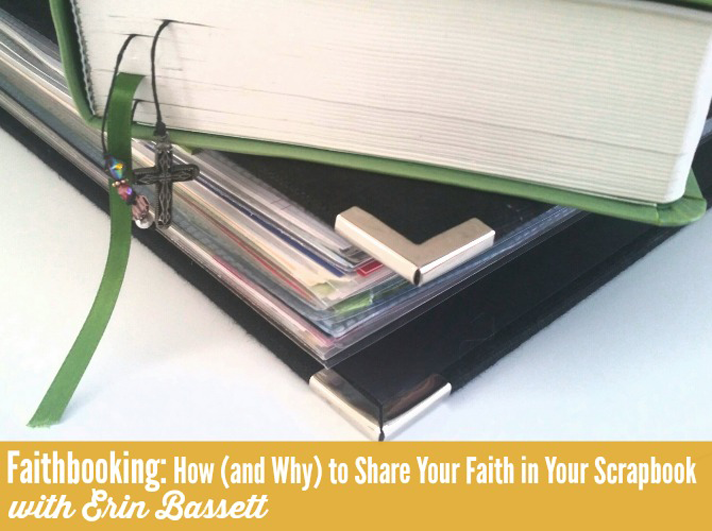 Truth Scrap 2015 | Faithbooking: How (and Why) to Share Your Faith in Your Scrapbooks with Erin Bassett